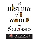A History of the World in 6 Glasses ~ Tom Standage