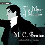The Miser of Mayfair (       UNABRIDGED) by M. C. Beaton Narrated by Lindy Nettleton