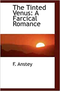 The tinted venus a farcical romance f anstey for Farcical novels
