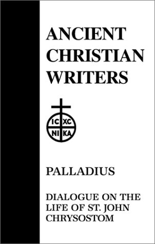 Palladius: Dialogue on the Life of st John Chrysostom (Ancient Christian Writers), BISHOP OF ASPUNA PALLADIUS