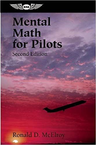 Mental Math for Pilots: A Study Guide (Professional Aviation series) written by Ronald D. McElroy