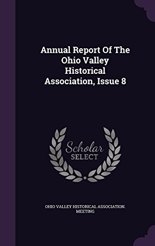 Annual Report Of The Ohio Valley Historical Association, Issue 8