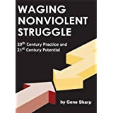 Waging Nonviolent Struggle: 20th Century Practice And 21st Century Potentialby Gene Sharp