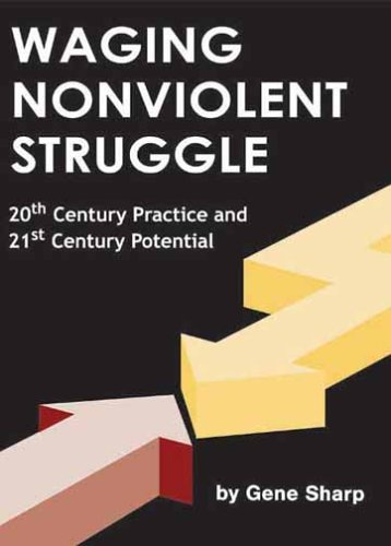 Waging Nonviolent Struggle: 20th Century Practice And...