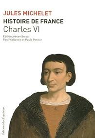 Histoire de France : Tome 4, Charles VI par Jules Michelet