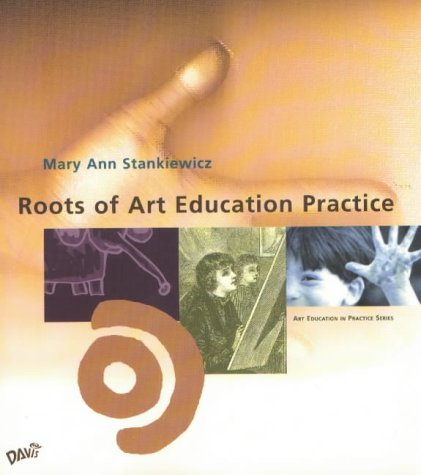 Roots of Art Education Practice (Art Education in...