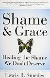 Shame and Grace: Healing the Shame We Don't Deserve (0060675225) by Smedes, Lewis B.