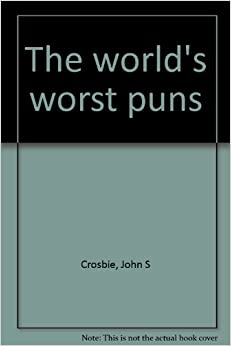 The world's worst puns: John S Crosbie: 9780771596117: Amazon.com