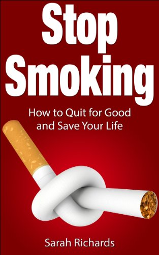 Stop Smoking: How to Quit for Good and Save Your Life