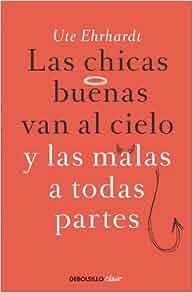 LAS Chicas Buenas Van Al Cielo Y LAS Malas a Todas Partes (Spanish