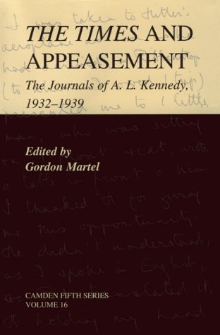 The Times and Appeasement: The Journals of A. L. Kennedy, 1932-1939 (Camden Fifth Series)