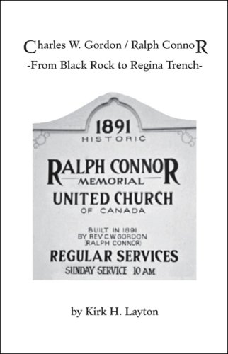 Charles W Gordon Ralph Connor: From Black Rock to Regina Trench