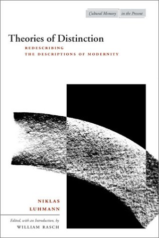 Theories of Distinction: Redescribing the Descriptions of Modernity Niklas Luhmann Stanford University Press