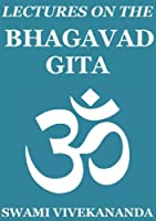 Lectures on the Bhagavad Gita (Annotated Edition) (English Edition)
