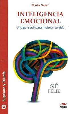 Inteligencia emocional : una guía útil para mejorar tu vida