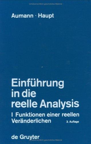 Aumann, Georg; Haupt, Otto: Einführung in die reelle Analysis: Einführung in die reelle Analysis I. Funktionen einer reellen Veränderlichen: Bd I