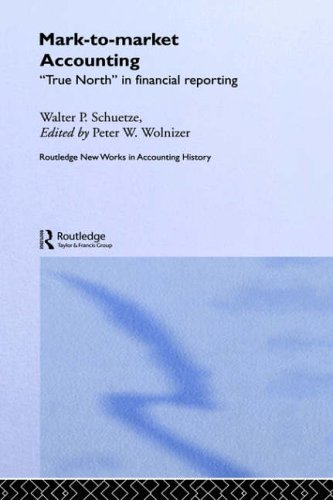Mark to Market Accounting: 'True North' in Financial Reporting (Routledge New Works in Accounting History)