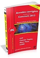 Annales des Concours 2013, PC Mathématiques et Informatique, corrigés de Polytechnique, Mines, Centrale, CCP