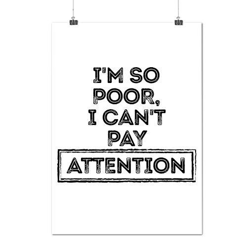 je Un m Pauvre Attention Concentrer Matte/Glacé Affiche A2 (60cm x 42cm)   Wellcoda