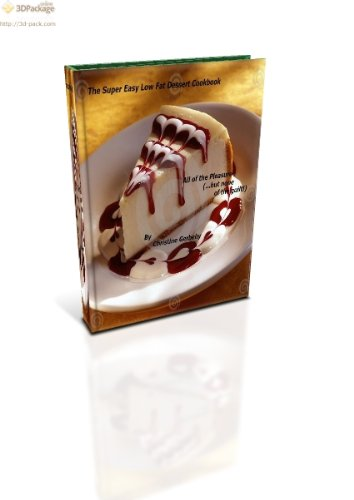 The Super Easy Low Fat Dessert Cookbook: All of the Pleasure (...but none of the guilt!)