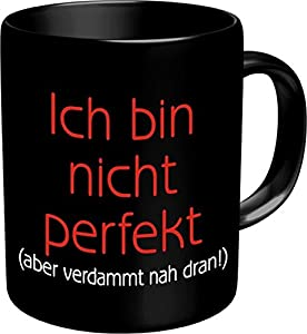 Fun Tasse mit Spruch Ich bin nicht perfekt aber verdammt nah dran!