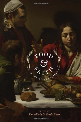 Food and Faith in Christian Culture (Arts and Traditions of the Table: Perspectives on Culinary History), Ken Albala, Trudy Eden