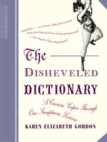 Disheveled Dictionary : A Curious Caper Through Our Sumptuous Lexicon, KAREN ELIZABETH GORDON