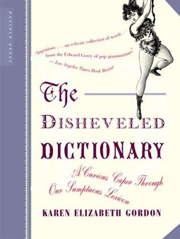 Disheveled Dictionary : A Curious Caper Through Our Sumptuous Lexicon, KAREN ELIZABETH GORDON