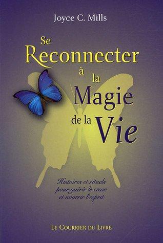 Se reconnecter à la magie de la vie : Histoires et rituels pour guérir le coeur et nourrir l'esprit