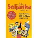 """Alles Soljanka oder wie? Das ultimative DDR-Kochbuch 1949 - 1989von """"Ute Scheffler"""""""