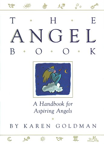 Angel Book: A Handbook for Aspiring Angels, Karen Goldman