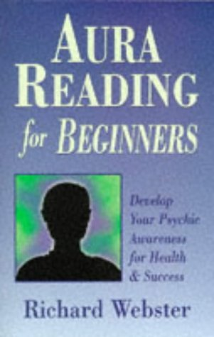Aura Reading for Beginners : Develop Your Psychic Awareness for Health & Success, RICHARD WEBSTER