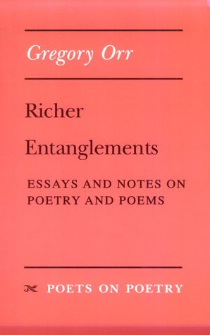 Richer Entanglements: Essays and Notes on Poetry and Poems (Poets on Poetry), Gregory Orr