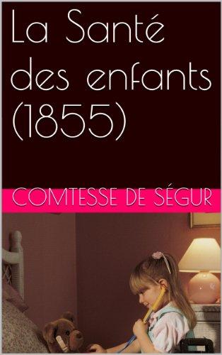 Comtesse de Ségur - La Santé des enfants (1855) (French Edition)
