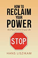 How to Reclaim your Power: And Take Control of your Life
