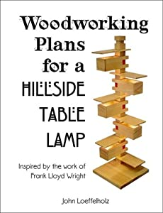 Woodworking Plans for a Hillside Table Lamp: Inspired by the work of ...