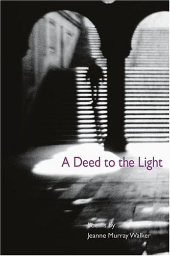 A Deed to the Light (Illinois Poetry Series), JEANNE MURRAY WALKER