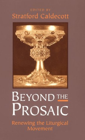 Beyond the Prosaic: Renewing the Liturgical Movement