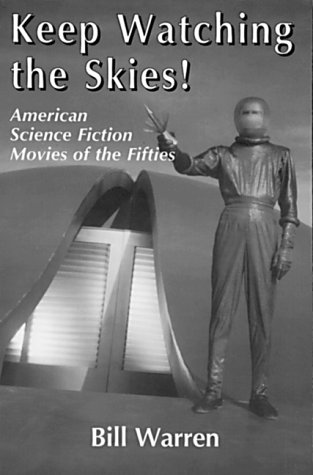 Keep Watching the Skies! American Science Fiction Movies of the Fifties (2 Volumes in 1), Bill Warren