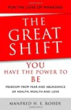 img - for The Great Shift - You Have the Power to be: With Freedom from Fear and an Abundance of Health, Wealth and Love book / textbook / text book