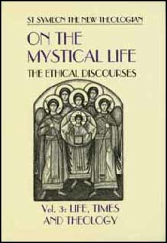 On the Mystical Life: The Ethical Discourses Volume 3: Life, Times, and Theology, SYMEON, ALEXANDER GOLITZIN