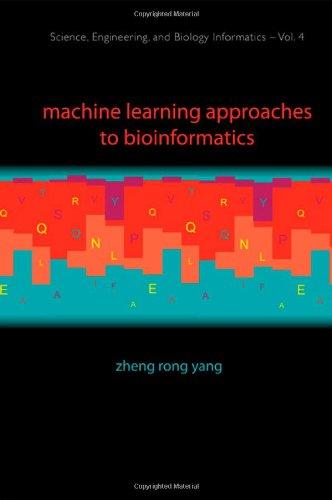 Machine Learning Approaches to Bioinformatics Zheng Rong Yang World Scientific P