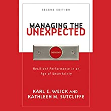 Managing the Unexpected: Resilient Performance in an Age of Uncertainty, 2nd Edition | Livre audio Auteur(s) : Karl E. Weick, Kathleen M. Sutcliffe Narrateur(s) : Judy Mahby