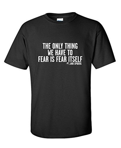 The Only Thing We Have To Fear Is Fear Itself...And Spiders T-Shirt S Black