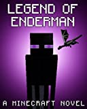 Legend of the Enderman: A Minecraft Novel (Based on a True Story)