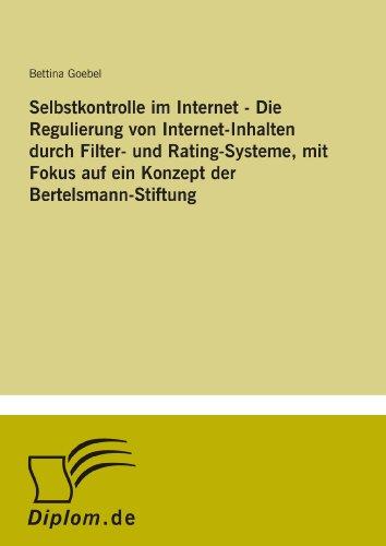 Selbstkontrolle im Internet - Die Regulierung von Internet-Inhalten durch Filter- und Rating-Systeme, mit Fokus auf ein Konzept der Bertelsmann-Stiftung (German Edition)