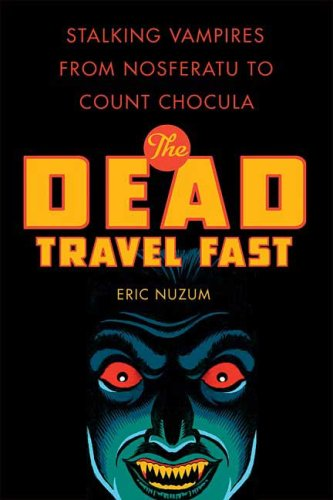 The Dead Travel Fast: Stalking Vampires from Nosferatu to Count Chocula, Eric Nuzum