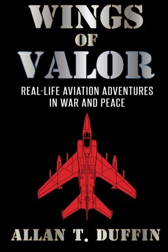 Wings of Valor: Real-Life Aviation Adventures in War and Peace