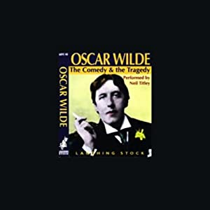 Oscar Wilde: The Comedy and the Tragedy | [Neil Titley]
