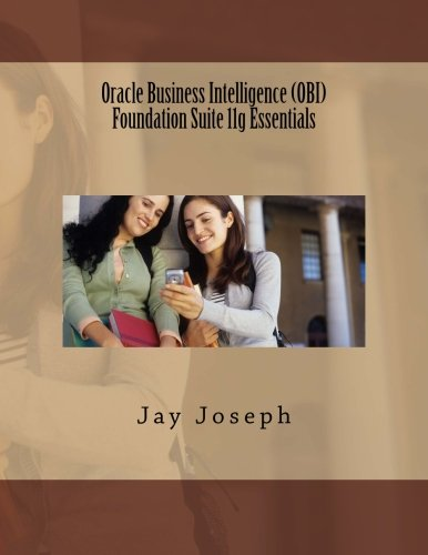 Oracle Business Intelligence (OBI) Foundation Suite 11g Essentials, by Jay Joseph